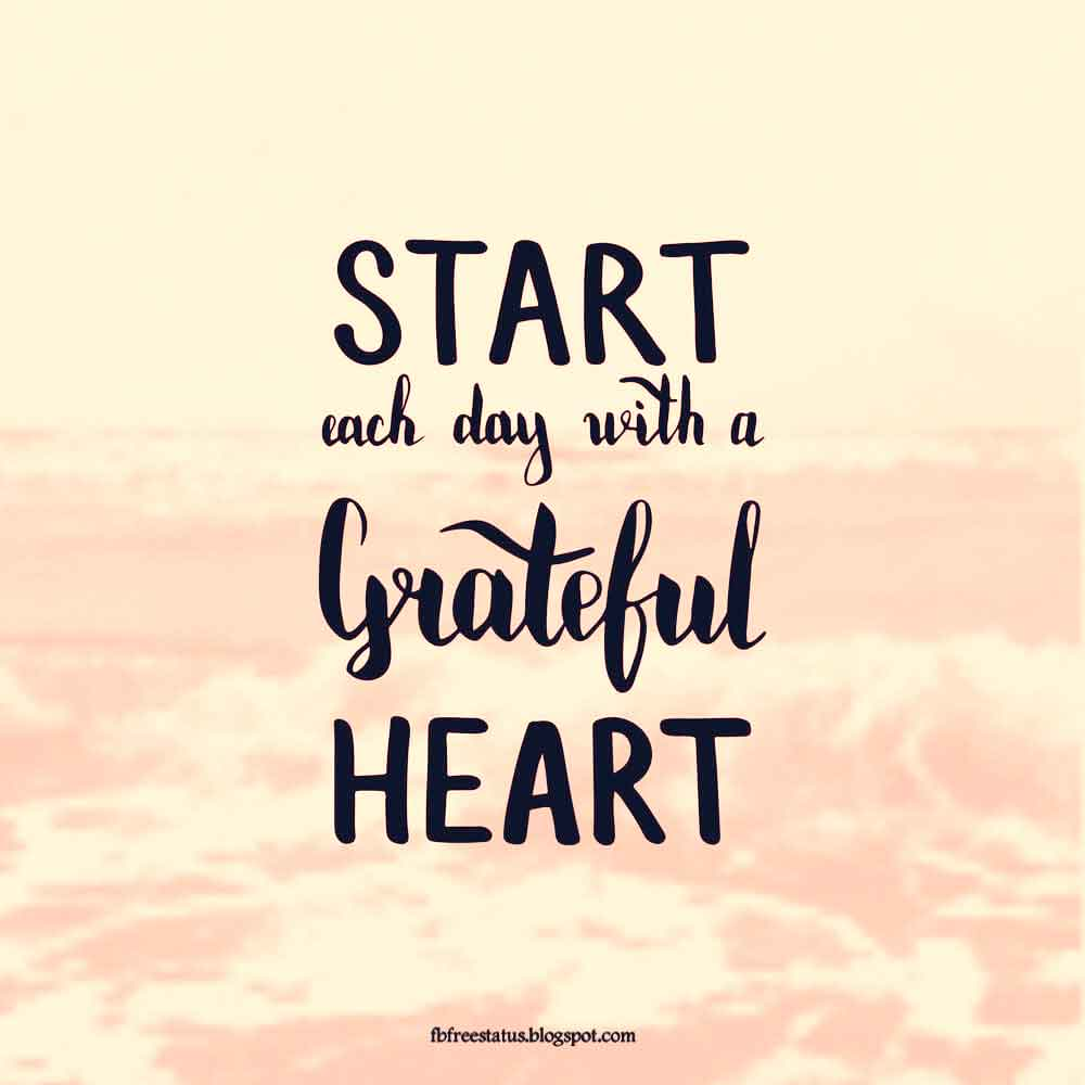 Staet each day with a grateful heart.