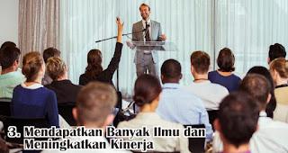 Mendapatkan Banyak Ilmu dan Meningkatkan Kinerja merupakan salah satu manfaat mengikuti seminar bisnis