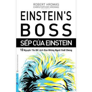 Sếp Của Einstein - 10 Nguyên Tắc Để Lãnh Đạo Những Người Xuất Chúng ebook PDF EPUB AWZ3 PRC MOBI