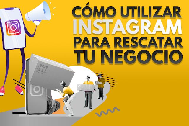 como utilizar instagram para rescatar tu negocio