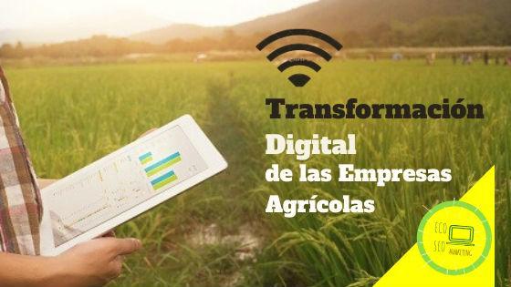 La transformación digital de las Empresas Agrícolas ha dejado de de ser una opción Interesante a ser una verdadera Necesidad