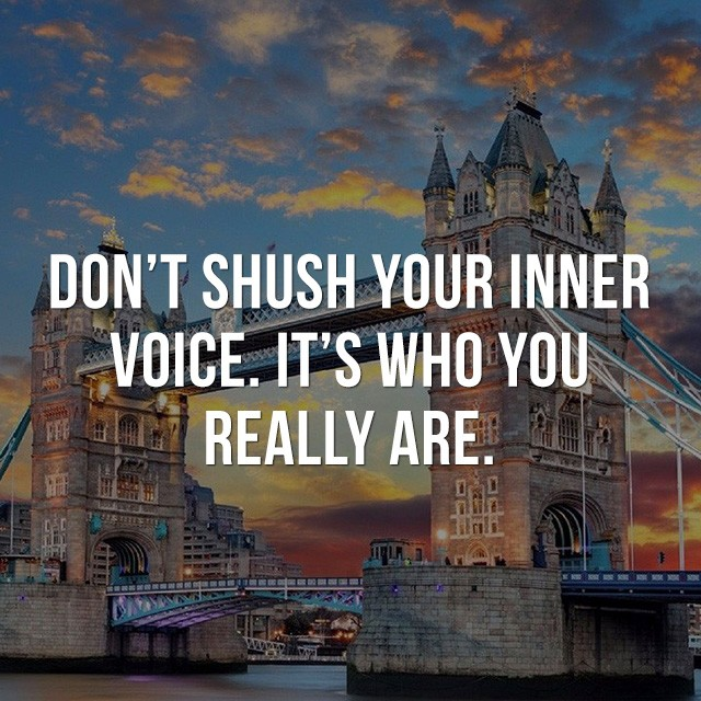 Don't shush your inner voice, it's who you really are. - Motivational Quotes