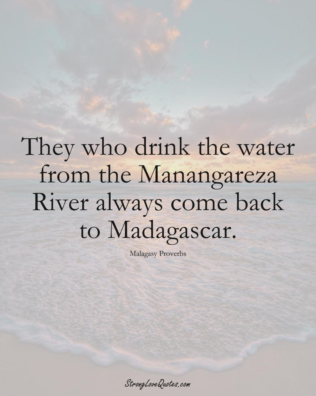 They who drink the water from the Manangareza River always come back to Madagascar. (Malagasy Sayings);  #AfricanSayings