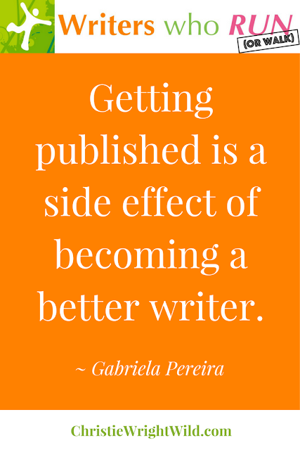 """Getting published is a side effect of becoming a better writer."" ~ Gabriela Pereira 