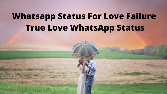 Whatsapp Status For Love Failure - True Love WhatsApp Status