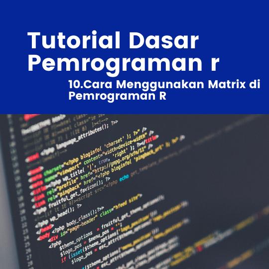 Tutorial R : Cara Menggunakan Matrix di Pemrograman R