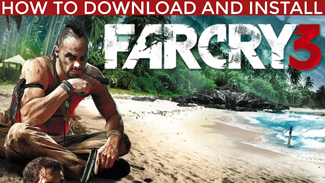 Far Cry 3 Free Download (How To Download And Install)