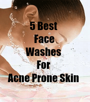 Best Face Wash For Oily, Acne Prone Skin