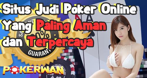 Situs Judi Poker Online Yang Paling Aman dan Terpercaya