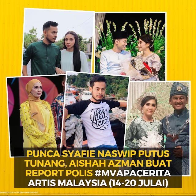 Punca Syafie Naswip Putus Tunang, Aishah Azman Buat Report Polis  #MVApaCerita Artis Malaysia (21-28 Julai 2019)