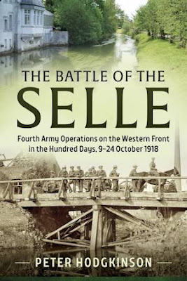 The Battle of the Selle: Fourth Army Operations on the Western Front in the Hundred Days, 9-24 October 1918