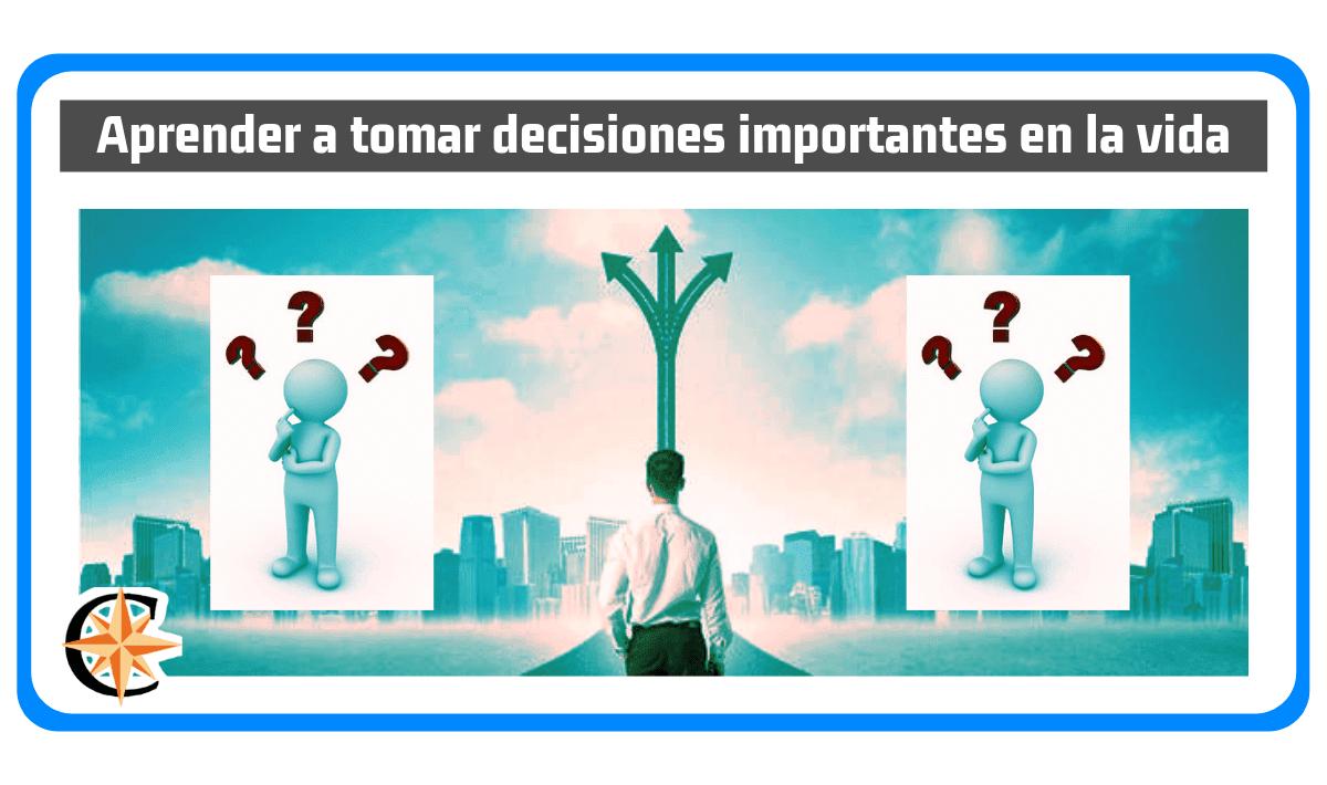 Aprender a Tomar Decisiones Importantes en la Vida