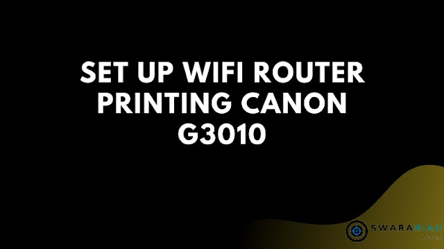 Set Up Wifi Router Printing Canon G3010 di smartphone Android dan IOS