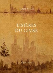Lisières de givre est une anthologie composée à partir des onze recueils publiés par Vesaas,