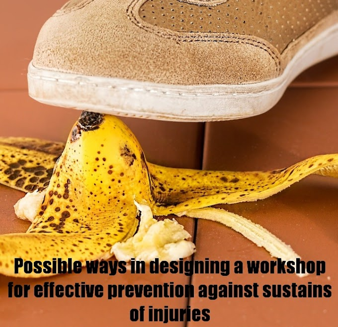 Possible ways in designing a workshop for effective prevention against sustains of injuries