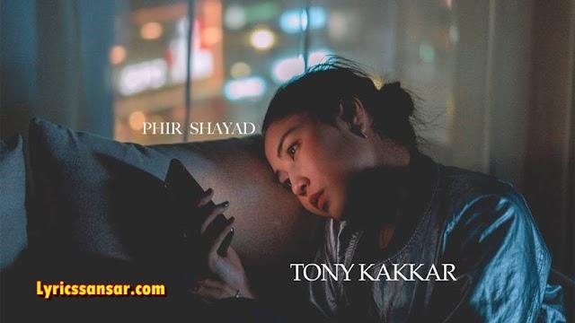 Phir Shayad फिर शायद Lyrics - Tony Kakkar