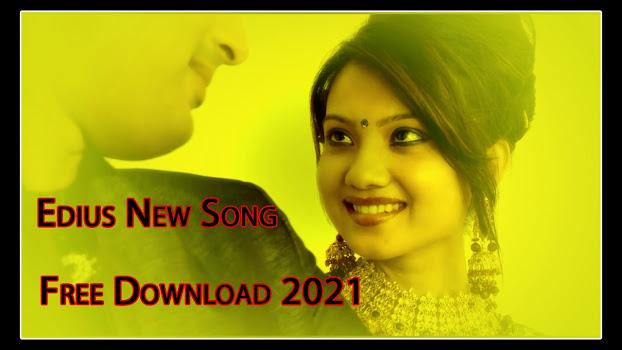 Edius Song Project 2021 Free Download-tigerajmer.com