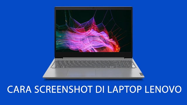 Cara Screenshot di Laptop Lenovo Dengan Mudah