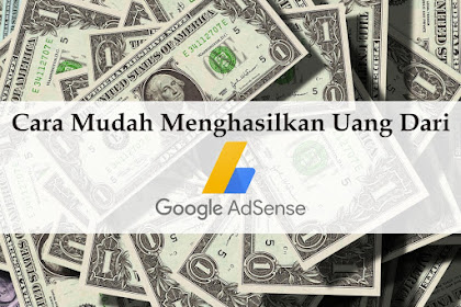 Cara Mudah Menghasilkan Uang dari Google
