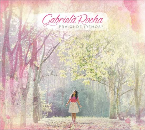 "Gabriela Rocha apresenta capa de seu novo álbum: ""Pra Onde Iremos?"""