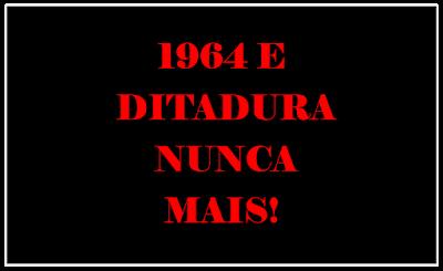 A imagem de fundo preto e caracteres em vermelho diz: 1964 e ditadura militar nunca mais!