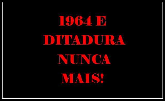 A foto tem fundo preto e caracteres em vermelho diz: 1964 e ditadura militar nunca mais!