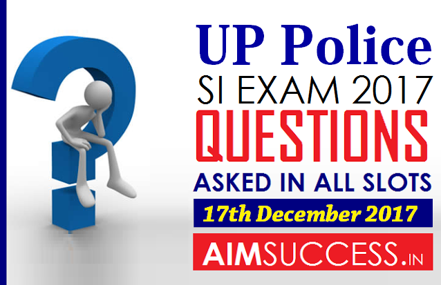 Questions Asked in UP Police SI Exam 17th December 2017