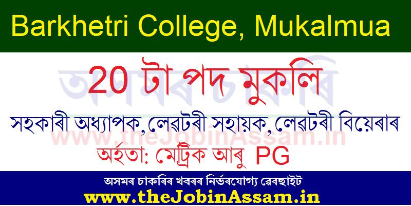Barkhetri College, Mukalmua Recruitment 2020