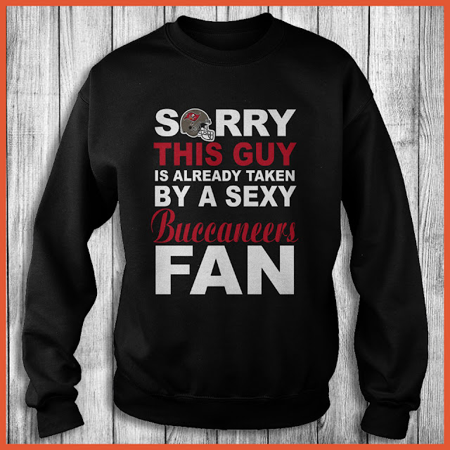Tampa Bay Buccaneers Fan - Sorry This Guy Is Already Taken By A Sexy Shirt