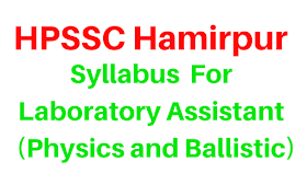 HPSSC Hamirpur- Syllabus For Laboratory Assistant  (Physics and Ballistic)