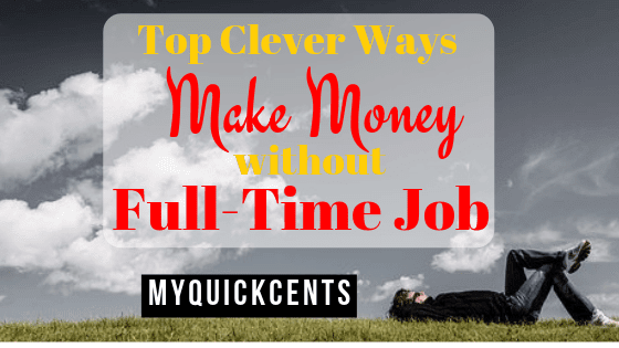 How to Make Money Without a Full-Time Job (Top 10 Clever Ways)
