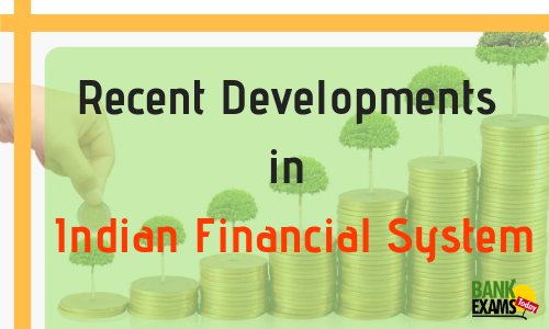 Recent Developments in Indian Financial System