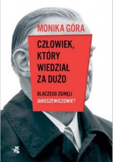 """""""Człowiek, który wiedział za dużo. Dlaczego zginęli Jaroszewiczowie"""" Monika Góra"""