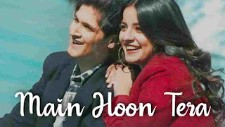Main Hoon Tera Lyrics - Pranay Bahuguna - Rohan Mehra
