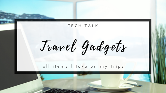 Tech gadgets I take on travels.