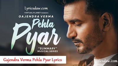Gajendra Verma Pehla Pyar Lyrics