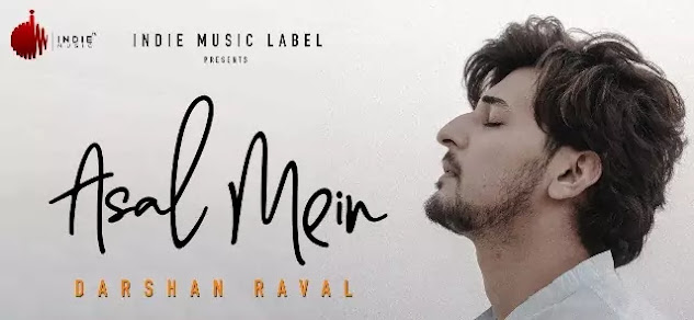 Asal Mein Lyrics - Darshan Raval New Song