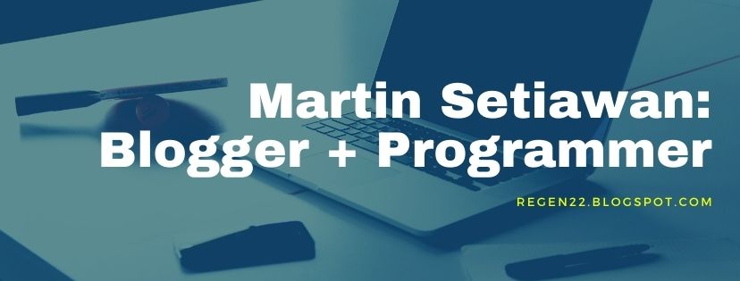 profil Martin Setiawan Seorang blogger yang juga Programmer