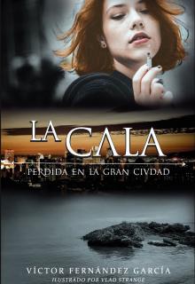 La Cala: Perdida en la Gran Ciudad - Víctor Fernández García