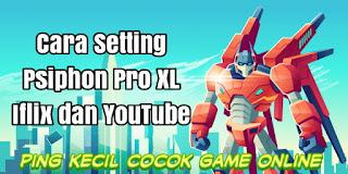 ✓ Cara Setting Psiphon Pro XL Iflix dan YouTube Full Speed