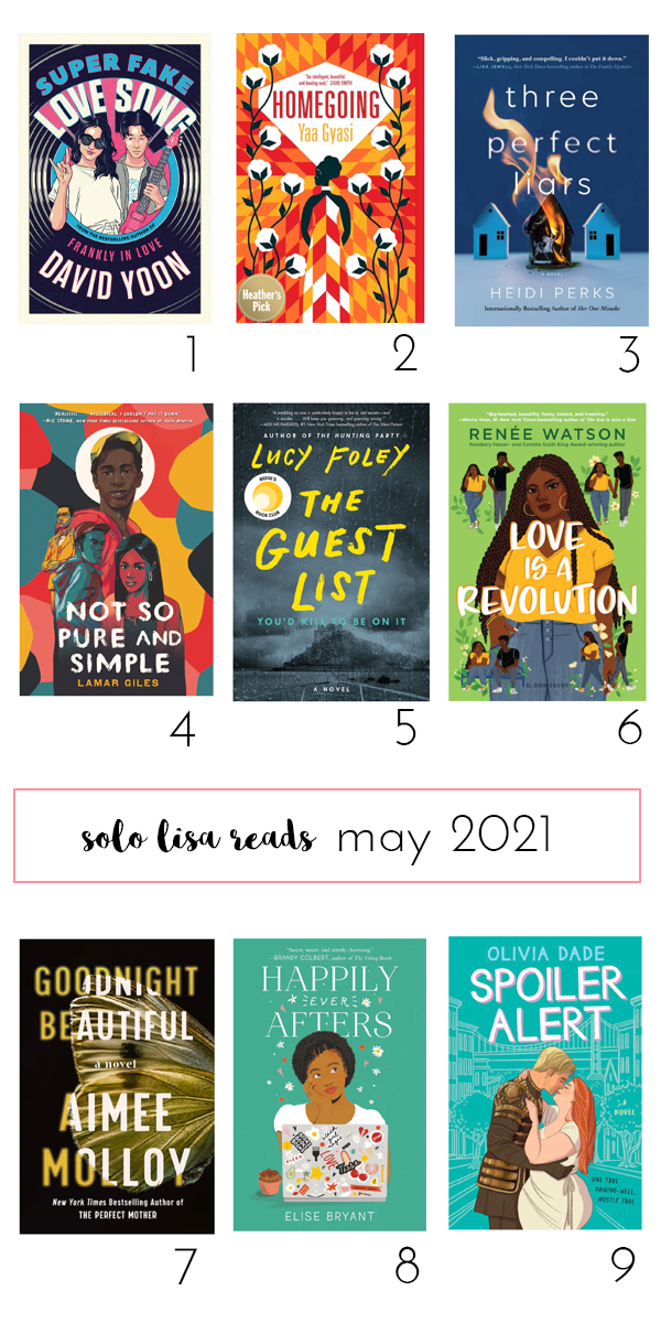 Round-up of books featuring Super Fake Love Song by David Yoon, Homegoing by Yaa Gyasi, Three Perfect Liars by Heidi Perks, Not So Pure And Simple by Lamar Giles, The Guest List by Lucy Foley, Love Is A Revolution by Renee Watson, Goodnight Beautiful by Aimee Molloy, Happily Ever Afters by Elise Bryant, Spoiler Alert by Olivia Dade