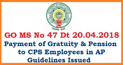 AP GO MS No 47 Payment of Gratuity and Family Pension to CPS Employees - Guidelines Pensions – Contributory Pension Scheme (NPS) –Payment of Gratuity to the employees covered by CPS and invalidation pension & family pension at the option of the employee/ family members in case of premature exit due invalidation/death of the Comprehensive guidelines - issued.
