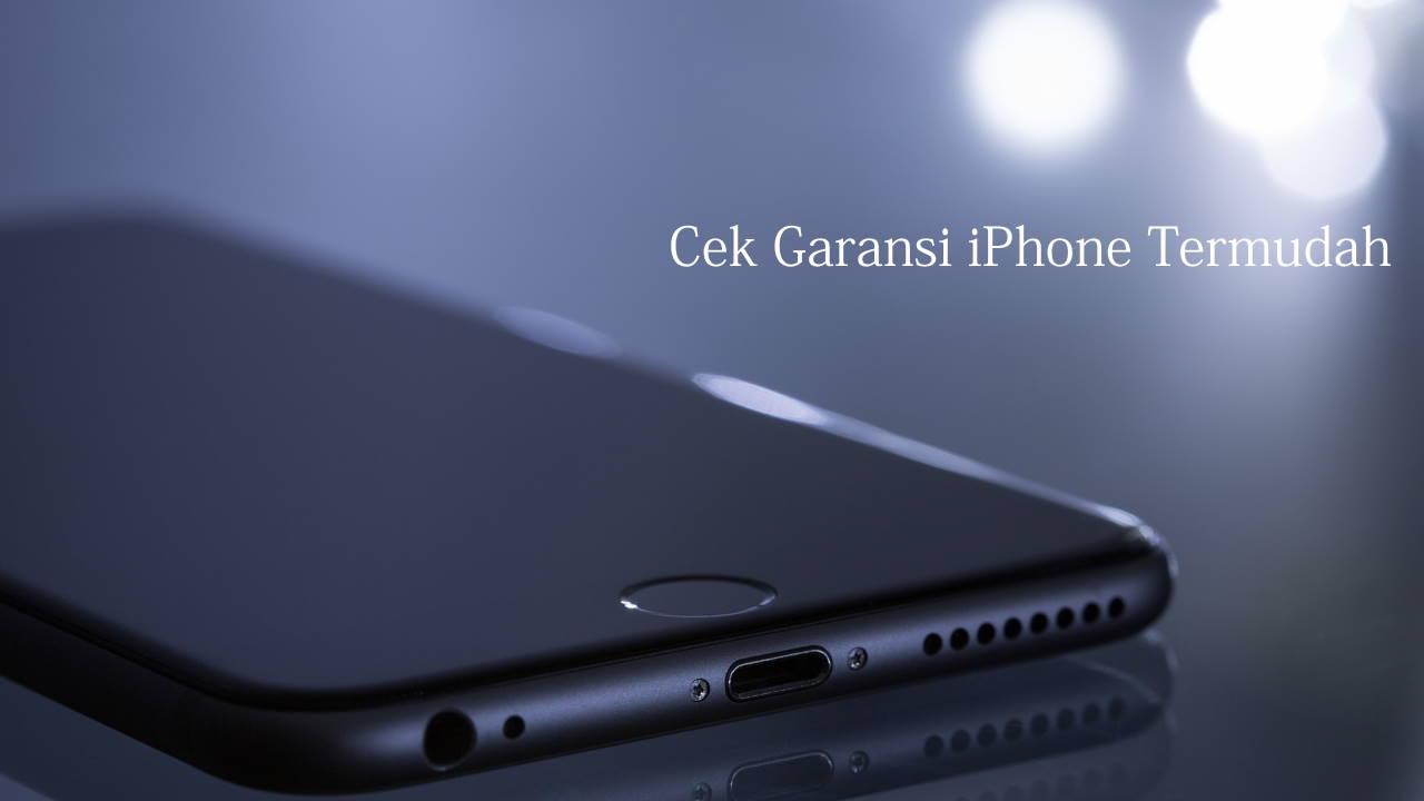 Cek Garansi iPhone Termudah