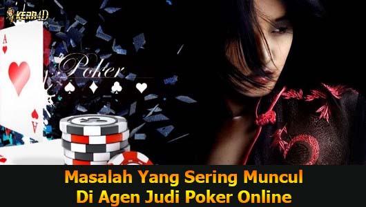Masalah Yang Sering Muncul Di Agen Judi Poker Online
