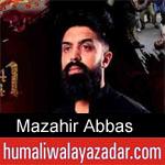 https://humaliwalaazadar.blogspot.com/2019/08/mazahir-abbas-nohay-2020.html
