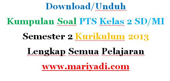 Download Kumpulan Soal PTS Kelas 2 SD/MI Semester 2 Kurikulum 2013 Lengkap Semua Pelajaran