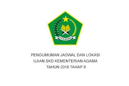PENGUMUMAN JADWAL DAN LOKASI UJIAN SKD KEMENTERIAN AGAMA TAHUN 2018 TAHAP II