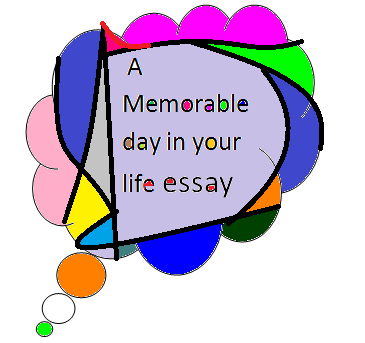 A memorable day in your life essay