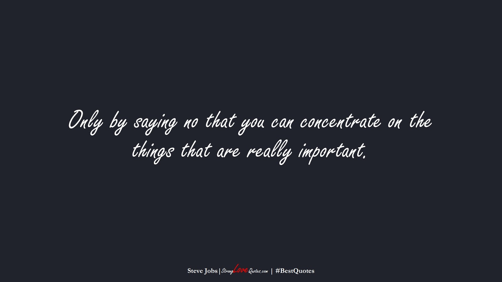 Only by saying no that you can concentrate on the things that are really important. (Steve Jobs);  #BestQuotes