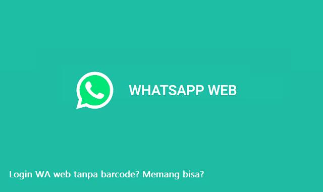 2 Cara Login WhatsApp Web Tanpa Scan Barcode Mudah